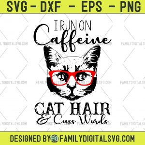 I Run On Caffeine Cat Hair Cuss Words Svg file Svg saying,  Cat Hair cut file,  Cat Hair dxf file, Cats silhouette file, png file, eps file, Cat Svg, Cat Mom Shirt