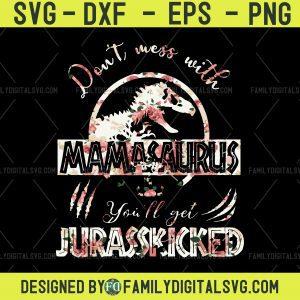 Don't mess with MaMaSaurus you'll get Jurasskicked svg, Mama SVG Cut File for Cricut, Mamasaurus, Grandmasaurus,Jurassic world