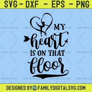 My Heart is on that Floor-Custom Gymnastics SVG File- Cut Files Silhouette-Download Instant
