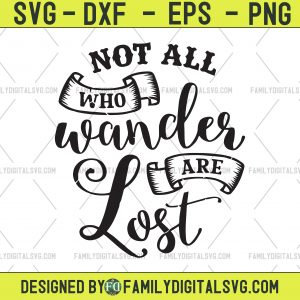 Camping SVG - Not all Who Wander Are Lost Cut Files - Hiking Wilderness Svg - Stay Wild Cricut- Eco-Friendly Silhouette - Outdoorsy Gifts-Download Files