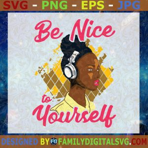 #Black Women SVG, Be nice to yourself SVG, Women Music SVG, Afro American Magic SVG
