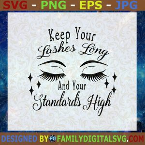 #Keep Your Lashes Long and Your Standards High Svg, Keep Your Lashes Long Svg  Cut File, Instant Download, Silhouette, Vector, Clip Art
