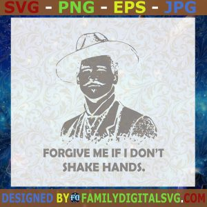 #Doc Holliday Forgive Me If I Don't Shake Hands SVG PNG DXF EPS, Coronavirus SVG Cut File, Instant Download, Silhouette, Vector, Clip Art