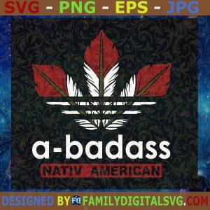 #A-badass Native American SVG, Native American SVG, Adidas Native SVG, American SVG