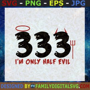 #I'm Only Half Evil 333 • Halloween SVG • Witch Svg • Pumpkin Svg • Ghost Svg • Trick or Treat Svg • Designs • Quotes • Saying SVG SVG, PNG, EPS, DXF ,Silhouette , Cut Files For Cricut, Instant Download, Vector, Download Print File