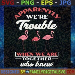 #Apparently_We're_Trouble_When_We_Are_Together_Who_Knew SVG, PNG, EPS, DXF ,Silhouette , Cut Files For Cricut, Instant Download, Vector, Download Print File