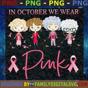 #Golden Girl Cancer PNG, In october we wear pink  PNG, Birthday Golden Girl PNG, Golden Girl Pink Warrior PNG