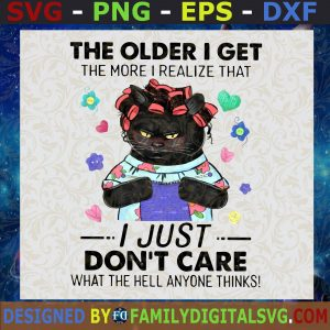 #The Older I Get The More I Realize That I Just Don't Care What The Hell Anyone Things SVG, Black Cat Svg, Black Cat Cute, Black Cat Cricut SVG, PNG, EPS, DXF ,Silhouette, files and cricut, Digital Files, Cut Files For Cricut, Instant Download, Vector, Download Print Files