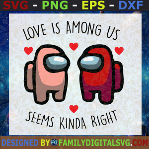 #Among Us Valentines Day SVG, Love Is Among Us Seems Kinda Right svg, Among Us Fans SVG