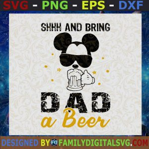 #Shhh And Bring Dad A Beer Svg, Mickey Mouse Svg, Disney Daddy Svg, Drinking Day Svg