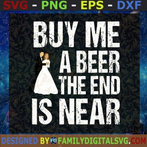 #Funny Vintage Bachelor, Buy Me A Beer, The End Is Near, Bachelor, Gift for Bachelor Party, Cut Files For Cricut, Instant Download, Vector, Download Print Files