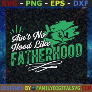 #Ain't No Hood Like Fatherhood SVG, Father's Day, Gift for Daddy   Digital Files, Cut Files For Cricut, Instant Download, Vector, Download Print Files