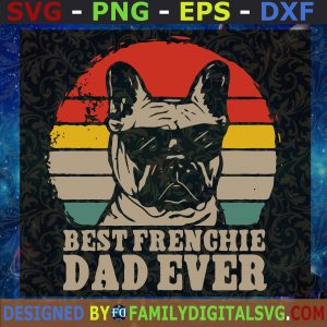 #Best Frenchie Dad Ever SVG, Father's Day, Gift for Dad   Digital Files, Cut Files For Cricut, Instant Download, Vector, Download Print Files