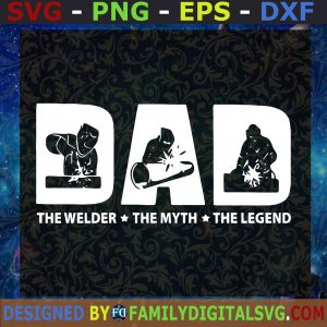 #Dad, The Welder The Myth The Legend SVG, Father's Day, Gift for Dad | Digital Files, Cut Files For Cricut, Instant Download, Vector, Download Print Files