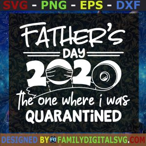 #Father's Day 2020 The One Where I Were Quarantined SVG, Father's Day, Gift for Dad   Digital Files, Cut Files For Cricut, Instant Download, Vector, Download Print Files
