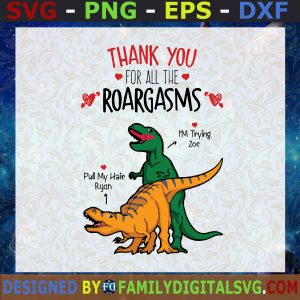 #Thank You For All The Roargasms SVG,T-rex Try To Pull The Partner's Head While Having Coitus,Funny Sexual Svg Eps Png Dxf