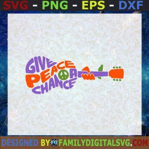 #Give Peace A Chance, Guitar, Hippie, Guitar Lover, Hippy, music, Hippie Logo SVG, Birthday Gift, Idea for Perfect Gift, Gift for Everyone | Digital Files, Cut Files For Cricut, Instant Download Vector, Download Print Files