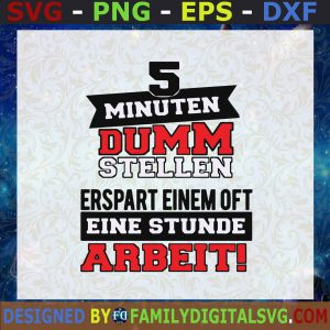 #5 Minuten Dumm Stellen, Erspart Eniem Oft Eine Stunde Arbeit, To Play A Fool For Five Minutes May Save You An Hour Of Work SVG, Birthday Gift, Idea for Perfect Gift, Gift for Everyone   Digital Files, Cut Files For Cricut, Instant Download Vector, Download Print Files