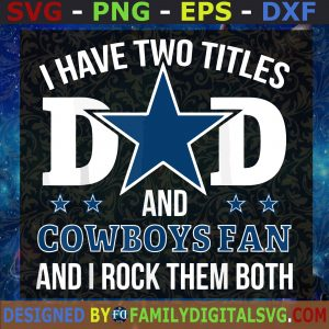 #I Have Two Titles Dad and Cowboys Fan and I Rock Them Down, Dallas Fan Cowboys, Best Dad Ever, Father's Day SVG, Birthday Gift, Idea for Perfect Gift, Gift for Friends, Gift for Everyone | Digital Files, Cut Files For Cricut, Instant Download Vector, Download Print Files