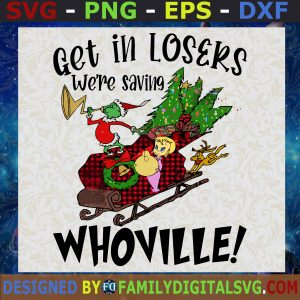 #Get In Loser We're Saving Whoville, Grinch Monster, Merry Christmas SVG, Birthday Gift, Idea for Perfect Gift, Gift for Friends, Gift for Everyone   Digital Files, Cut Files For Cricut, Instant Download Vector, Download Print Files