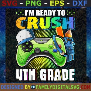 #I'm Ready to Crush 4nd Grade Back to School Video Game Boys, Gam Controller SVG, Birthday Gift, Idea for Perfect Gift, Gift for Friends, Gift for Everyone   Digital Files, Cut Files For Cricut, Instant Download Vector, Download Print Files